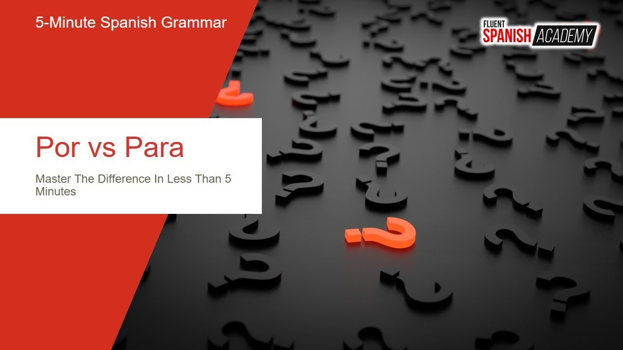 Por vs Para In Spanish: A Comprehensive Guide For Spanish
