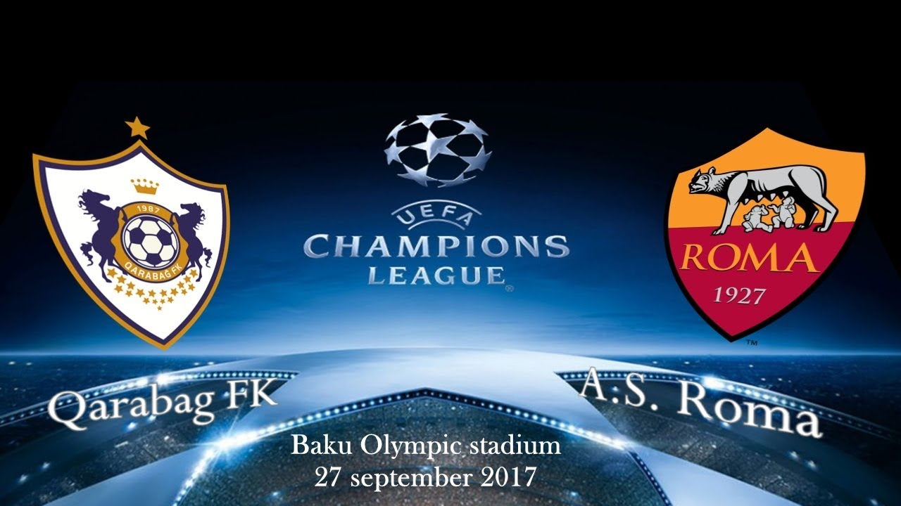 Qarabag FK vs AS Roma 27.09.2017 | UEFA Champions League 2017/2018 | Карабах - Рома | - YouTube
