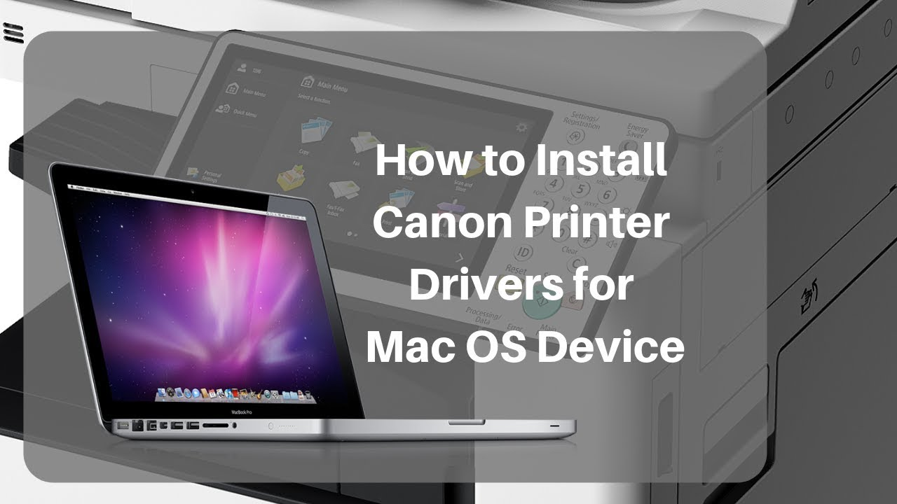 How to Install Canon Copier Driver for Mac/Macbook For ImageRUNNER,  ImageCLASS, ImagePRESS