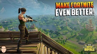 How to Make Fortnite a Better Game - Epic Games Please Listen