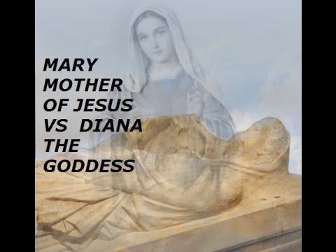 MARY MOTHER OF JESUS VS  DIANA THE GODDESS