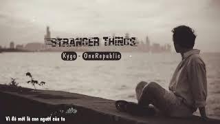 [Kara & Vietub] Stranger Things - Kygo ft OneRepublic