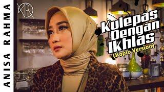Kulepas Dengan Ikhlas - Lesti (Cover by Anisa Rahma) Koplo Version.