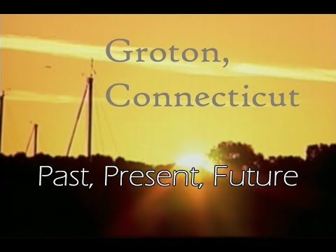 Groton, CT - Past, Present, Future