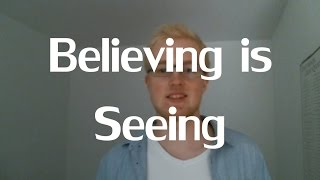 """Why You Are Wrong When You Say """"Seeing Is Believing"""""""