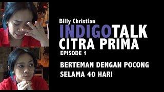 INDIGO TALK episode 1: CITRA PRIMA BERTEMAN DENGAN POCONG SELAMA 40 HARI