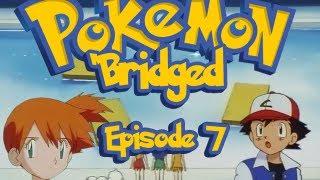 Pokemon 'Bridged Episode 7: Suckkemmup - Elite3