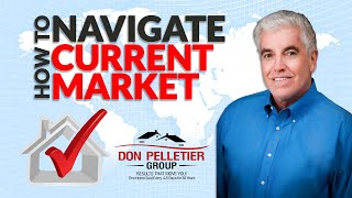 HOW TO NAVIGATE THE CURRENT MARKET