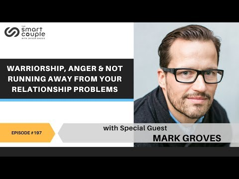 Warriorship, Anger & Not Running Away From Your Relationship Problems - Mark Groves - SC 197