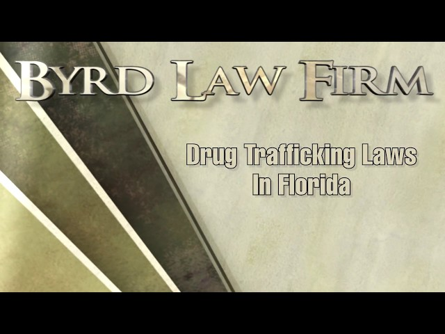 Trafficking Laws in Florida, Derek Byrd, Byrd Law Firm Sarasota Florida