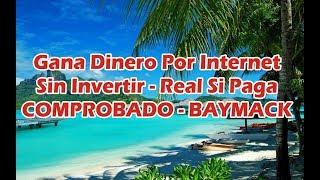 Gana Dinero Por Internet Sin Invertir - BAYMACK  - REAL SI PAGA