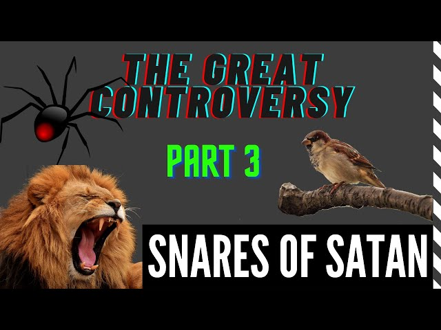 THE GREAT CONTROVERSY: The Battle Revealed in Nature. PART 3. Satan's Snares