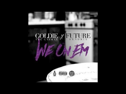 We On Em Goldie The Gasman X Future (Audio)