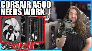 Impressively Bad: Corsair A500 CPU Cooler Review & Benchmark