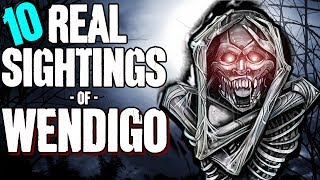 10 REAL Wendigo Sightings! - Darkness Prevails