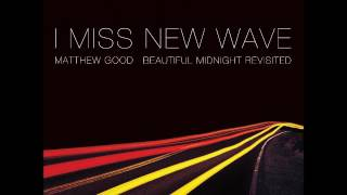 Matthew Good - I Miss New Wave (2016 Version)