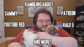 Rambling: Sammy, Youtube Red, Halo 5, and More!