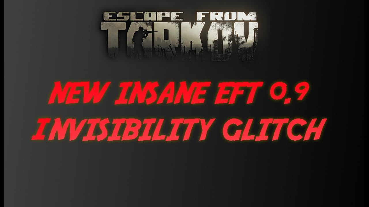 INSANE INVISIBILITY GLITCH - Escape From Tarkov - 0 9 (Patched)