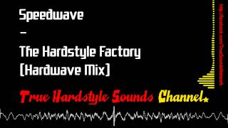 Speedwave - The Hardstyle Factory (Hardwave Mix)