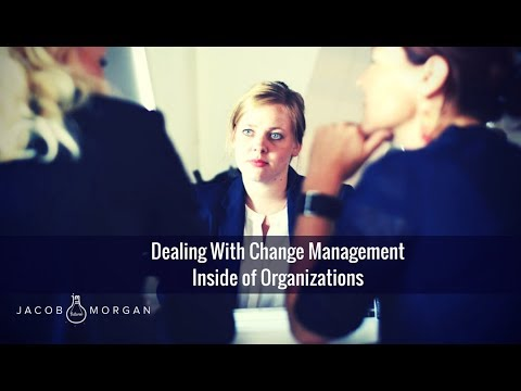 Dealing With Change Management Inside Of Organizations - Jacob Morgan