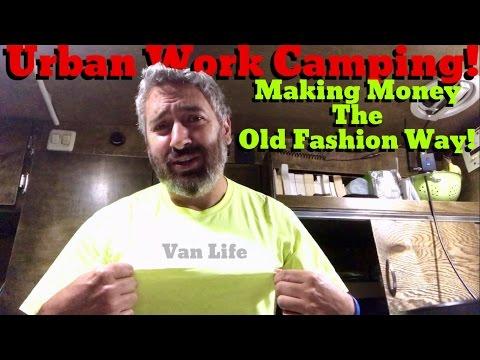 Van Life; Urban Work Camping! Making Money The Old Fashion Way!