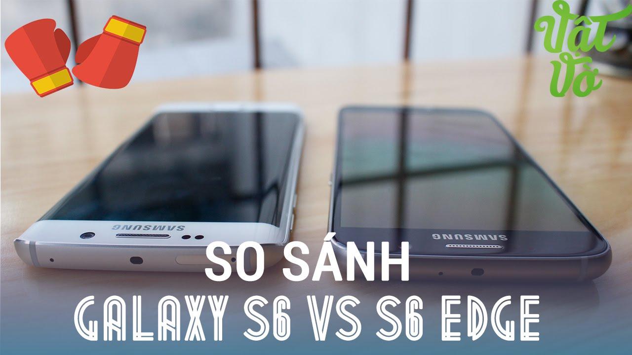 [Review dạo] So sánh Galaxy S6 và Galaxy S6 Edge: nên mua máy nào?