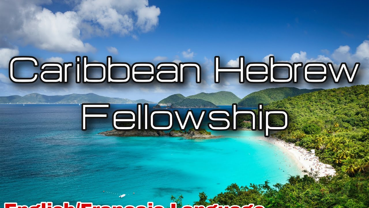 Caribbean Hebrew Fellowship: Caribbean Session 5