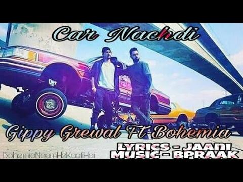 Car Nachdi Full Video Song | Gippy Grewal Ft. Bohemia | Jaani  B Praak| Latest Punjabi Songs 2017