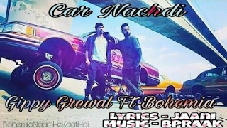 Car nachdi full video song | gippy grewal ft. bohemia | jaani  b praak| latest punjabi songs 2017
