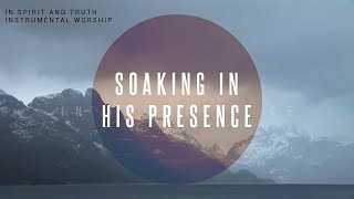 Download 7 HOURS // IN SPIRIT AND TRUTH // Instrumental Worship Soaking in His Presence