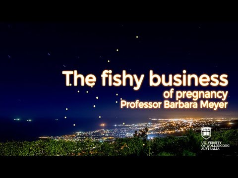 "Professor Barbara Meyer | ""The fishy business of pregnancy"""