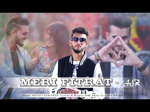 New Hindi Rap Song 2017 | Meri Fitrat by Rapper ASR feat Aman Chauhan, Cafy Khan full Video Song