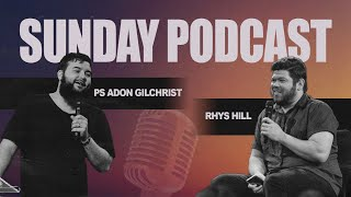 Sunday Podcast / Number 1 / Ps Adon Gilchrist & Rhys Hill