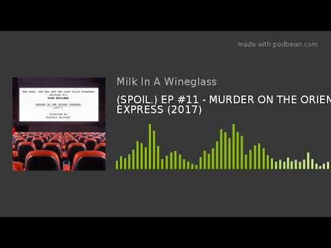 (SPOIL.) EP #11 - MURDER ON THE ORIENT EXPRESS (2017) - ENGLISH/SCOTS/FRENCH REVIEWS