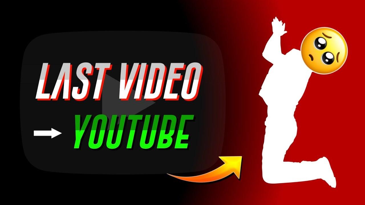 LAST VIDEO ON YOUTUBE
