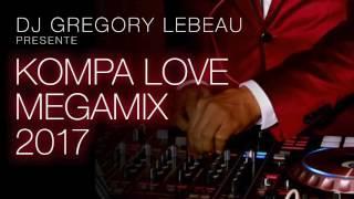 """Gregory Lebeau Présente """"KOMPA LOVE MEGAMIX 2017"""" (Bonne Année 2017)"""