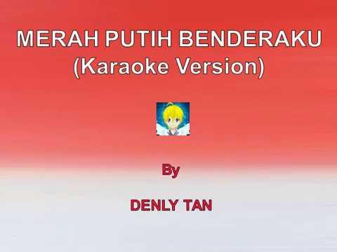 Merah Putih Benderaku (Karaoke Version)   Denly Tan