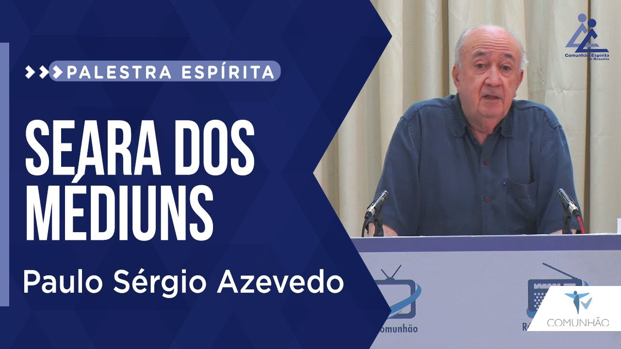 Palestra Espírita Seara Dos Médiuns Paulo Sérgio Azevedo