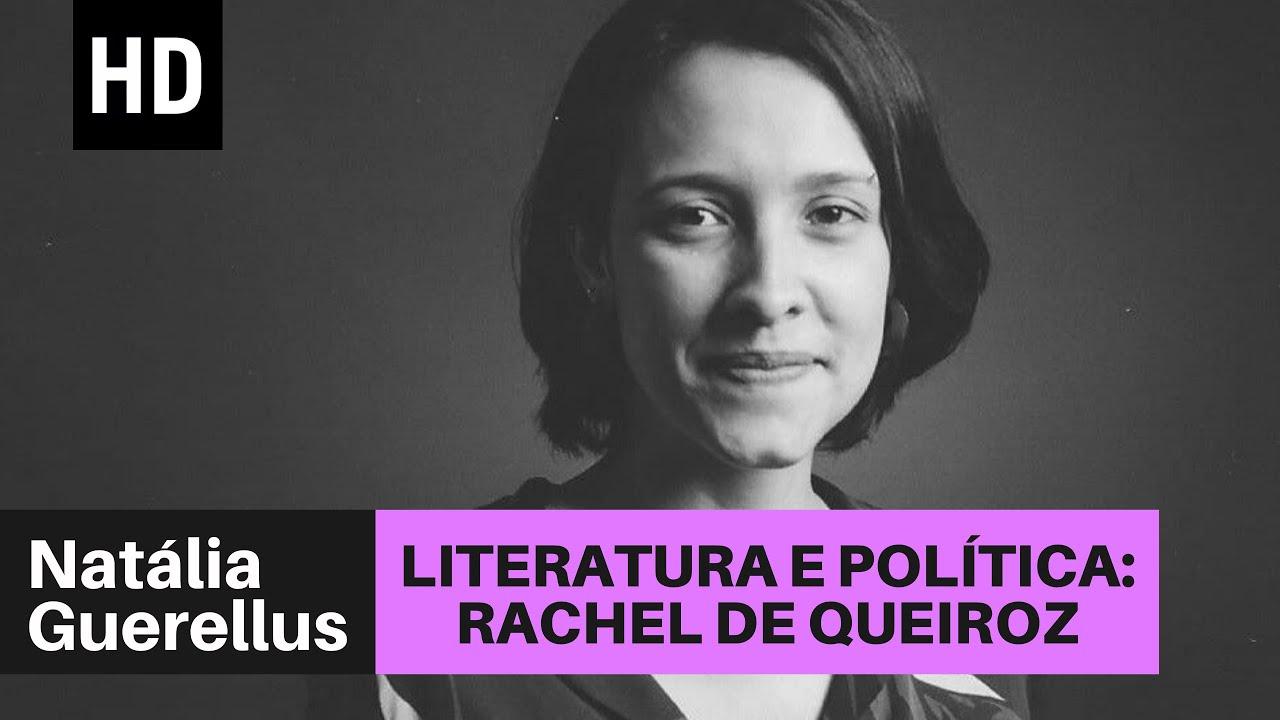 Literatura e política: Rachel de Queiroz | Natália Guerellus