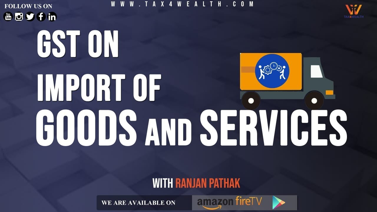 GST on Import of Goods and Services | Tax4wealth