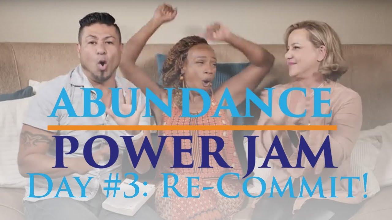 Abundance Power Jam Day #3: Re-Commit!