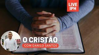 Live IPH 06/08/21 - O Cristão