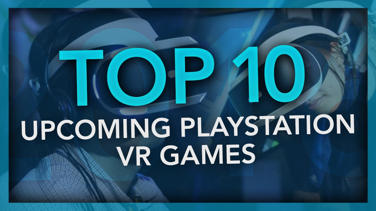 Top 10 UPCOMING Playstation VR Games of 2016