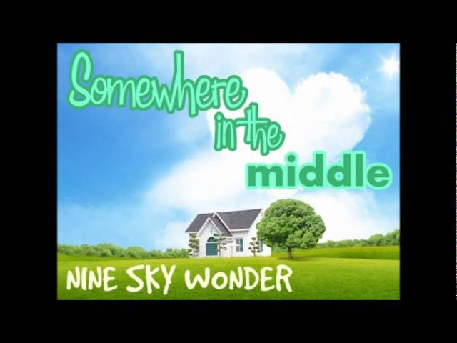 Somewhere in the middle - Nine Sky Wonder