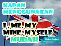 Perbedaan & Penggunaan Kata I, Me, My, Mine, Myself Dalam Kalimat Bahasa Inggris