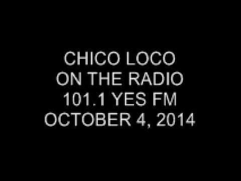 Chico Loco on the Radio 101.1 Yes FM Saturday October 4, 2014