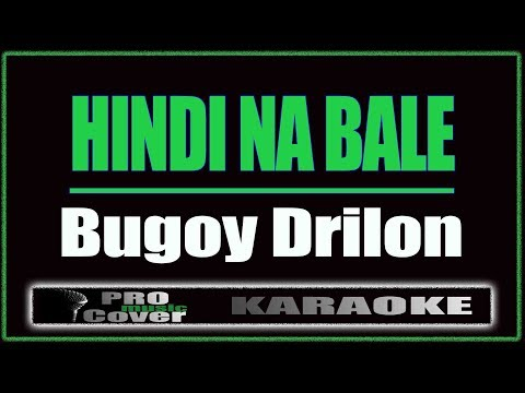 Hindi Na Bale - Bugoy Drilon (KARAOKE)