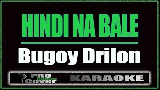 Hindi Na Bale - Bugoy Drilon (KARAOKE)