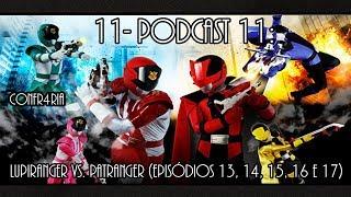 11- Podcast 11- Lupinranger VS Patranger (Episódios 13, 14, 15, 16 e 17)