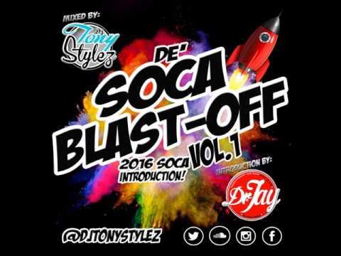 Soca Blast Off 2016 Soca Mix [By: Dj Tony...